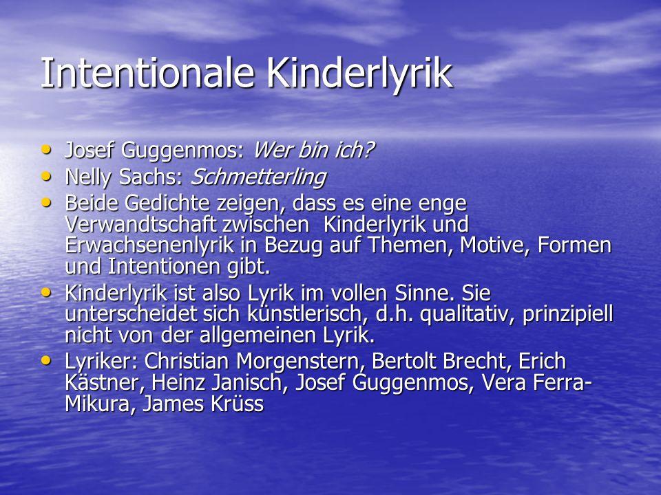 Intentionale Kinderlyrik Josef Guggenmos: Wer bin ich? Josef Guggenmos: Wer bin ich? Nelly Sachs: Schmetterling Nelly Sachs: Schmetterling Beide Gedic