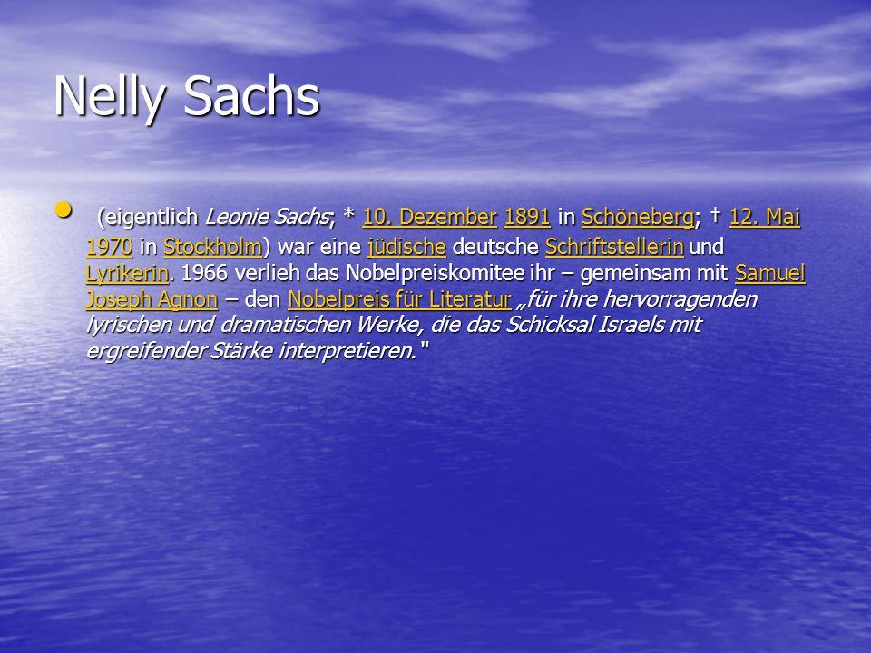 Nelly Sachs (eigentlich Leonie Sachs; * 10. Dezember 1891 in Schöneberg; † 12. Mai 1970 in Stockholm) war eine jüdische deutsche Schriftstellerin und
