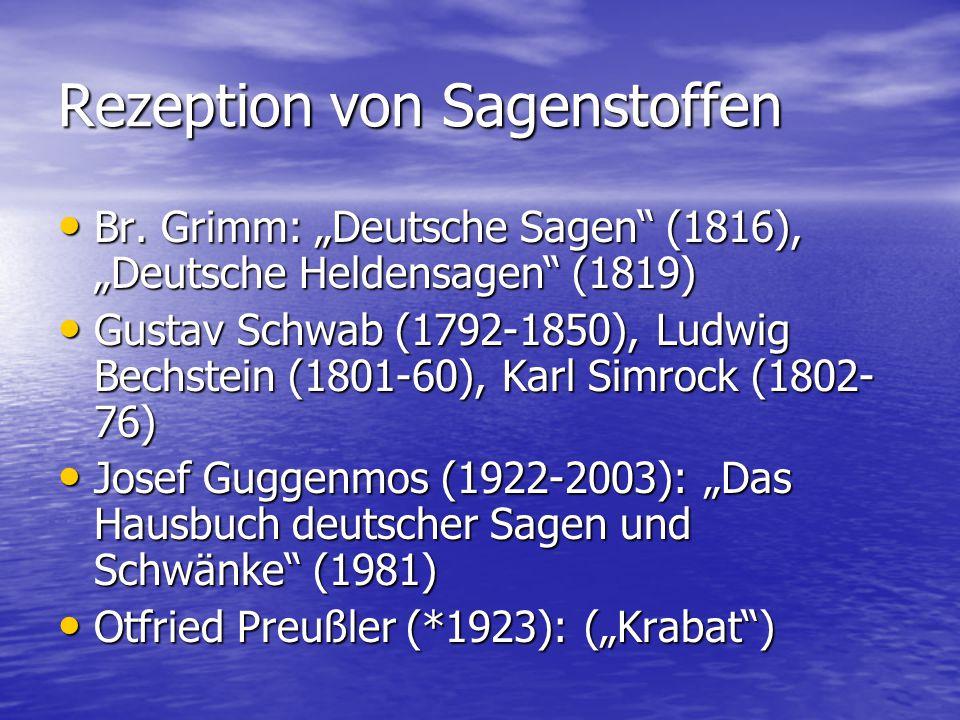 """Rezeption von Sagenstoffen Br. Grimm: """"Deutsche Sagen"""" (1816), """"Deutsche Heldensagen"""" (1819) Br. Grimm: """"Deutsche Sagen"""" (1816), """"Deutsche Heldensagen"""