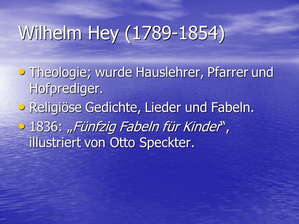 Wilhelm Hey (1789-1854) Theologie; wurde Hauslehrer, Pfarrer und Hofprediger. Theologie; wurde Hauslehrer, Pfarrer und Hofprediger. Religiöse Gedichte