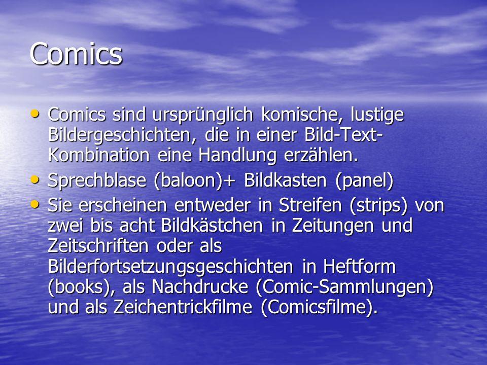 Comics Comics sind ursprünglich komische, lustige Bildergeschichten, die in einer Bild-Text- Kombination eine Handlung erzählen. Comics sind ursprüngl