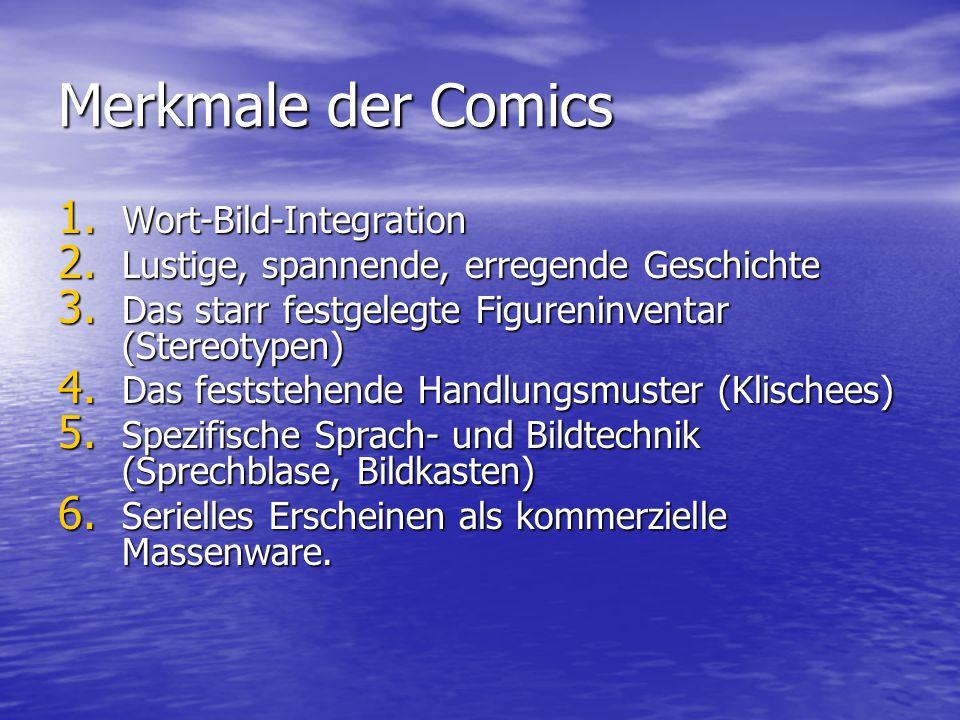 Merkmale der Comics 1. Wort-Bild-Integration 2. Lustige, spannende, erregende Geschichte 3. Das starr festgelegte Figureninventar (Stereotypen) 4. Das