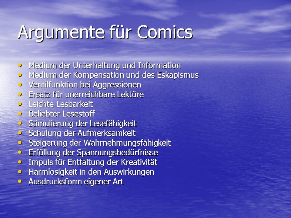 Argumente für Comics Medium der Unterhaltung und Information Medium der Unterhaltung und Information Medium der Kompensation und des Eskapismus Medium