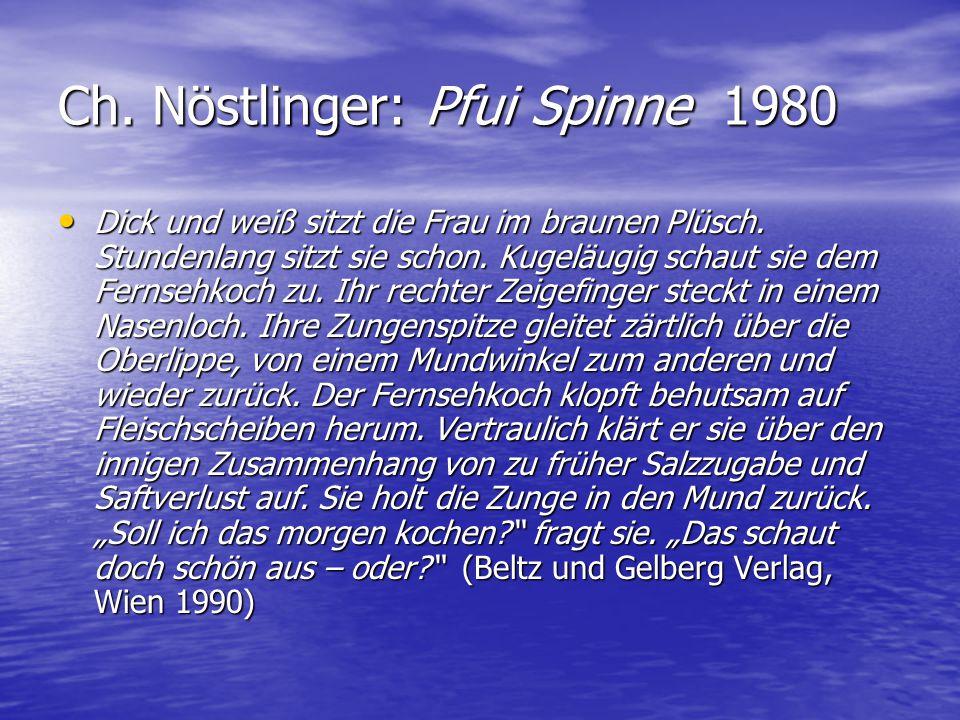 Ch. Nöstlinger: Pfui Spinne 1980 Dick und weiß sitzt die Frau im braunen Plüsch. Stundenlang sitzt sie schon. Kugeläugig schaut sie dem Fernsehkoch zu