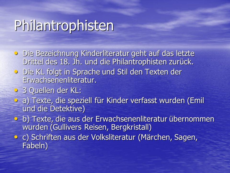 Philantrophisten Die Bezeichnung Kinderliteratur geht auf das letzte Drittel des 18. Jh. und die Philantrophisten zurück. Die Bezeichnung Kinderlitera