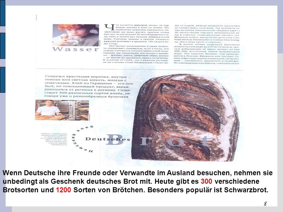 Wenn Deutsche ihre Freunde oder Verwandte im Ausland besuchen, nehmen sie unbedingt als Geschenk deutsches Brot mit. Heute gibt es 300 verschiedene Br