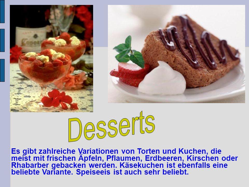 Es gibt zahlreiche Variationen von Torten und Kuchen, die meist mit frischen Äpfeln, Pflaumen, Erdbeeren, Kirschen oder Rhabarber gebacken werden. Käs