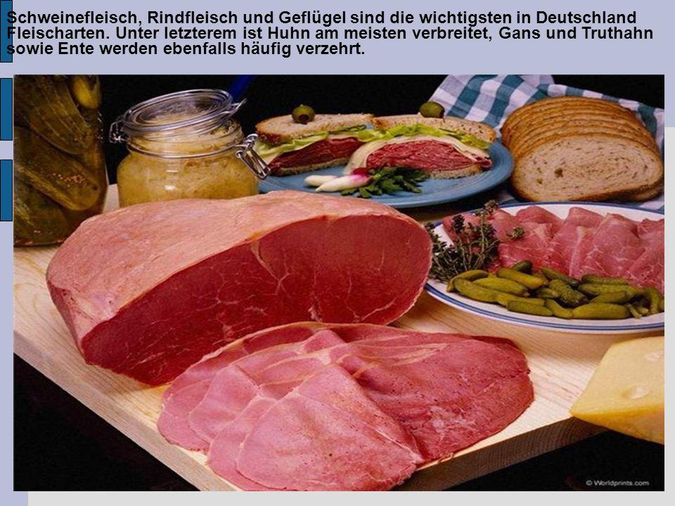 Schweinefleisch, Rindfleisch und Geflügel sind die wichtigsten in Deutschland Fleischarten. Unter letzterem ist Huhn am meisten verbreitet, Gans und T