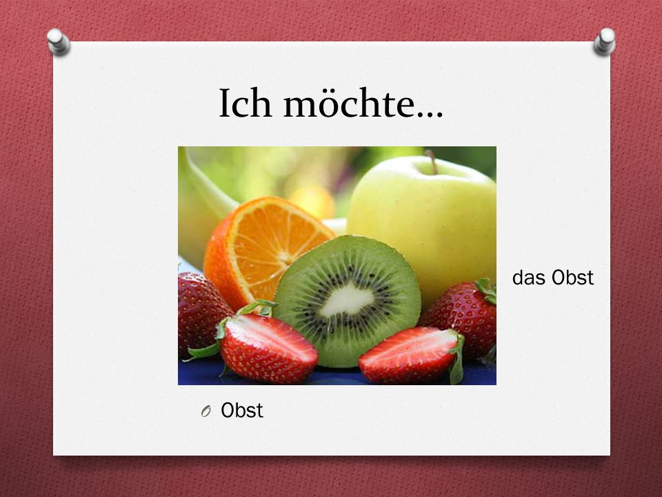 Ich möchte… O Obst das Obst