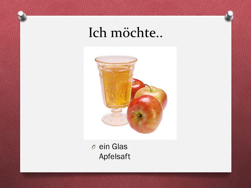 Ich möchte.. O ein Glas Apfelsaft