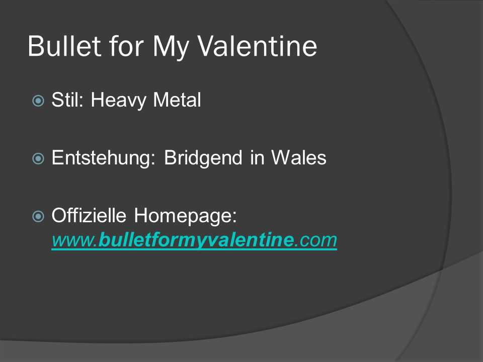 Bullet for My Valentine  Stil: Heavy Metal  Entstehung: Bridgend in Wales  Offizielle Homepage: