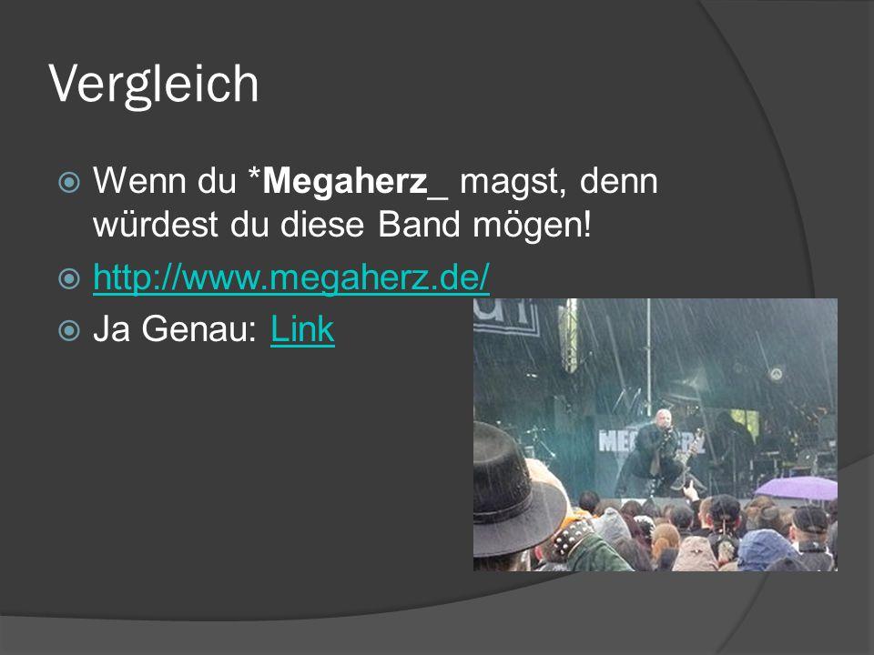 Vergleich  Wenn du *Megaherz_ magst, denn würdest du diese Band mögen.