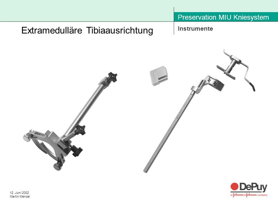 12. Juni 2002 Martin Menzel Preservation MIU Kniesystem Instrumente Extramedulläre Tibiaausrichtung