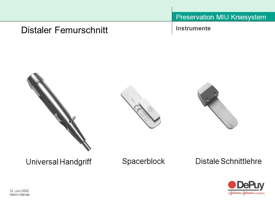 12. Juni 2002 Martin Menzel Preservation MIU Kniesystem Instrumente Distaler Femurschnitt Universal Handgriff SpacerblockDistale Schnittlehre
