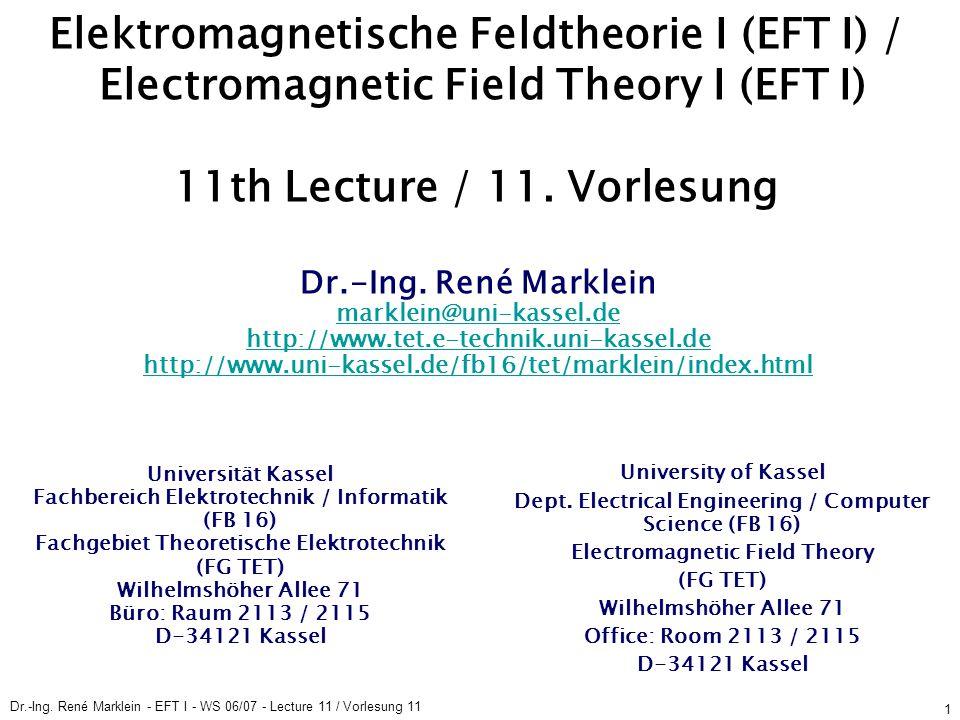 Dr.-Ing. René Marklein - EFT I - WS 06/07 - Lecture 11 / Vorlesung 11 1 Elektromagnetische Feldtheorie I (EFT I) / Electromagnetic Field Theory I (EFT