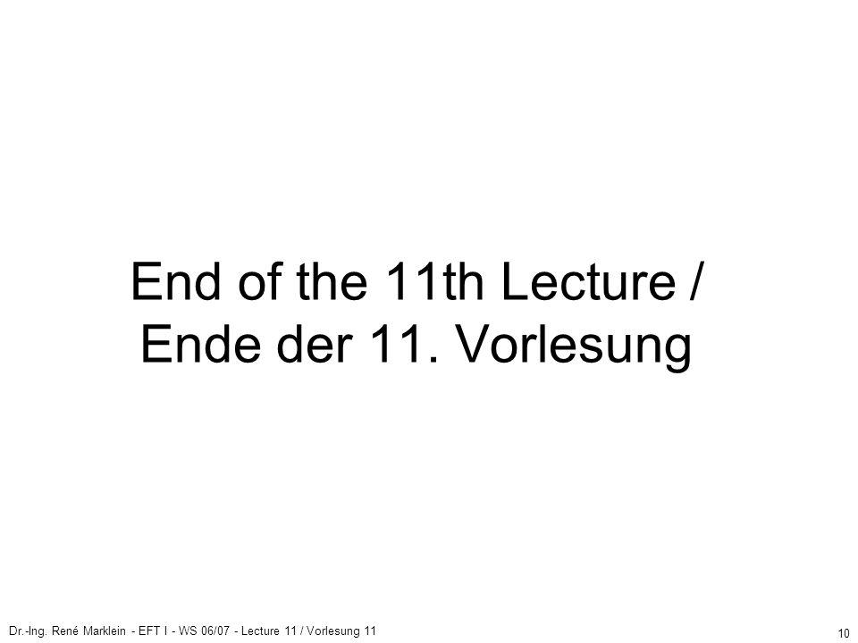 Dr.-Ing. René Marklein - EFT I - WS 06/07 - Lecture 11 / Vorlesung 11 10 End of the 11th Lecture / Ende der 11. Vorlesung