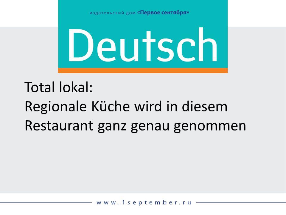 Total lokal: Regionale Küche wird in diesem Restaurant ganz genau genommen