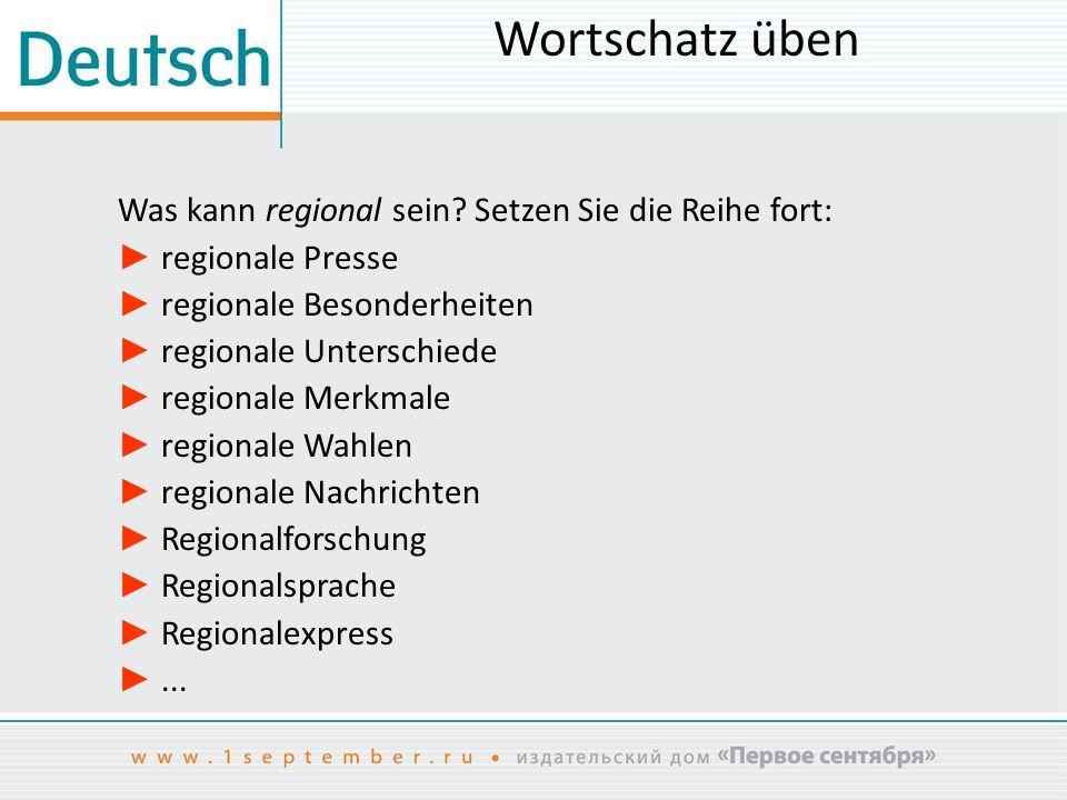 Wortschatz üben Was kann regional sein.