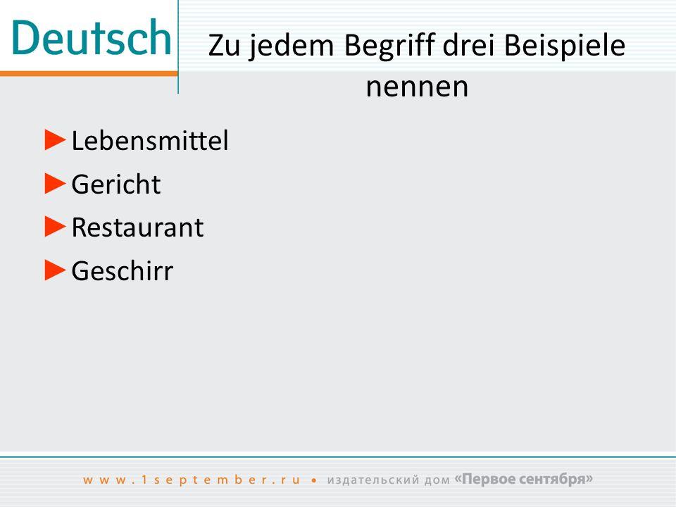 Zu jedem Begriff drei Beispiele nennen ► Lebensmittel ► Gericht ► Restaurant ► Geschirr