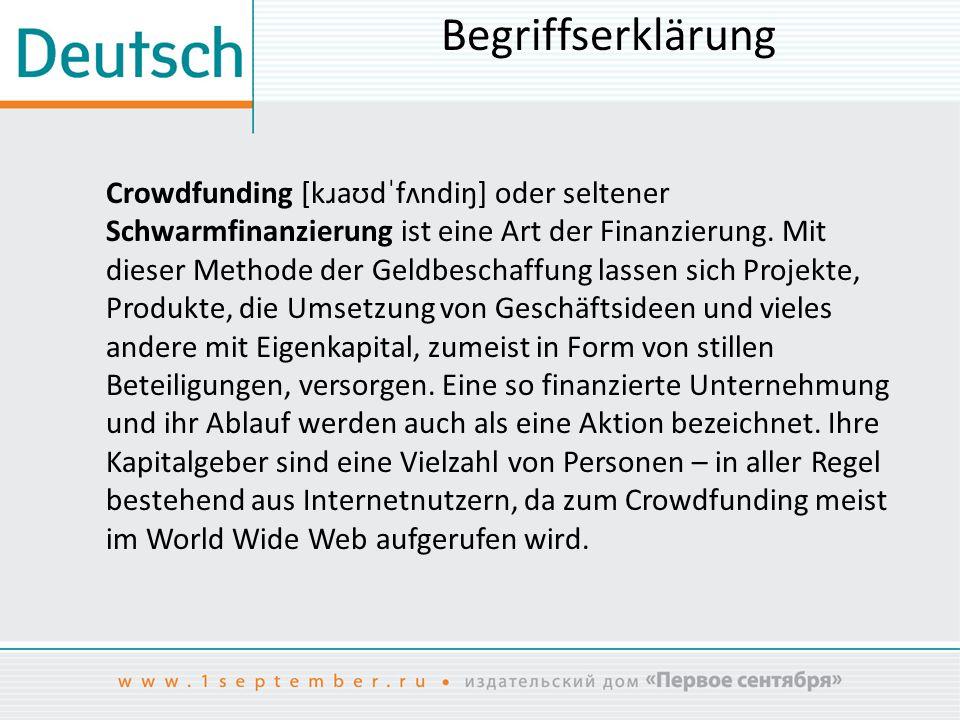 Begriffserklärung Crowdfunding [kɹaʊdˈfʌndiŋ] oder seltener Schwarmfinanzierung ist eine Art der Finanzierung.