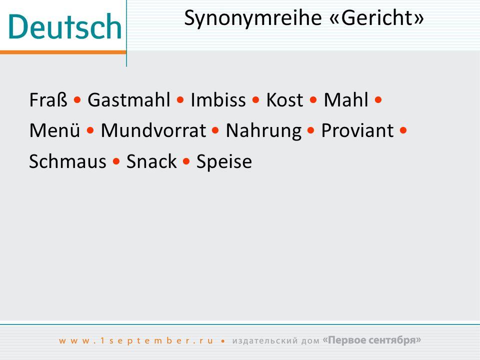 Synonymreihe «Gericht» Fraß Gastmahl Imbiss Kost Mahl Menü Mundvorrat Nahrung Proviant Schmaus Snack Speise