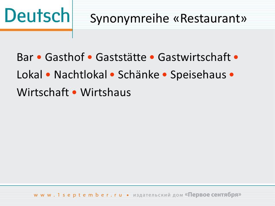 Synonymreihe «Restaurant» Bar Gasthof Gaststätte Gastwirtschaft Lokal Nachtlokal Schänke Speisehaus Wirtschaft Wirtshaus