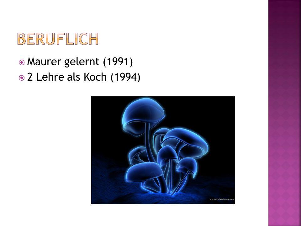  Maurer gelernt (1991)  2 Lehre als Koch (1994)