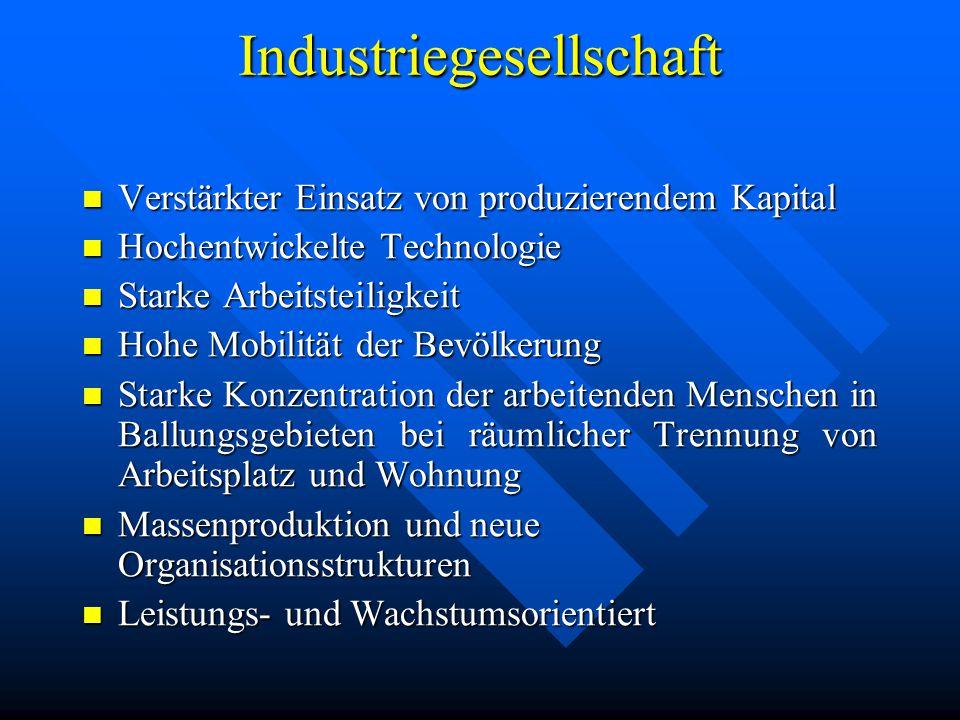 Industriegesellschaft Verstärkter Verstärkter Einsatz von produzierendem Kapital Hochentwickelte Hochentwickelte Technologie Starke Starke Arbeitsteil