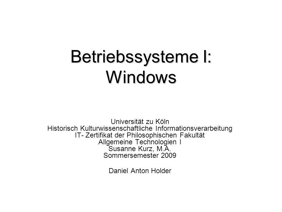 Betriebssysteme I: Windows Universität zu Köln Historisch Kulturwissenschaftliche Informationsverarbeitung IT- Zertifikat der Philosophischen Fakultät