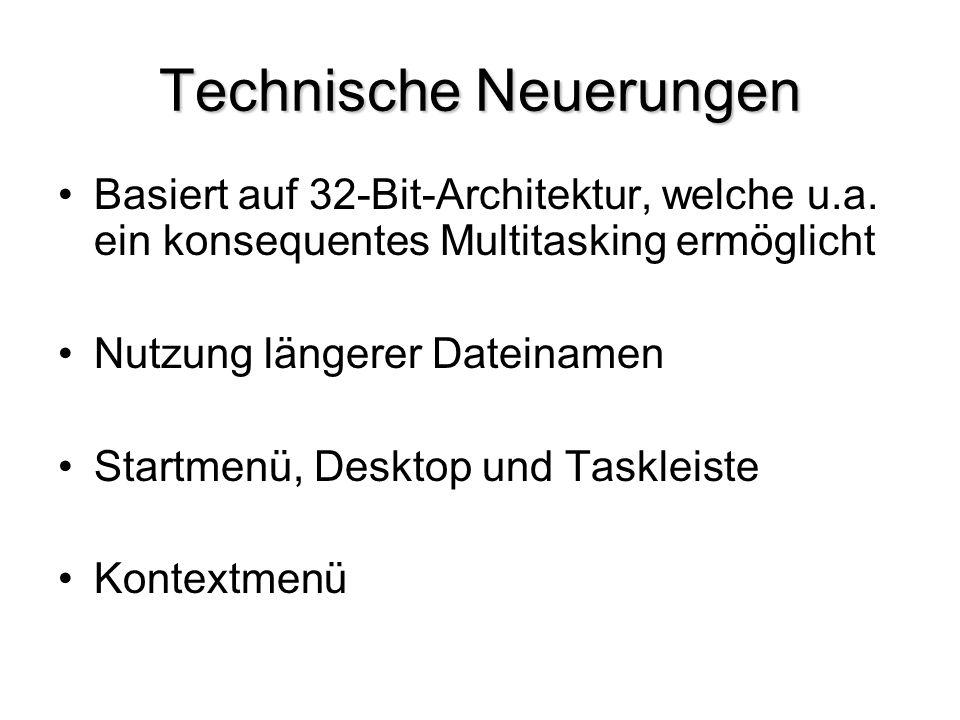 Technische Neuerungen Basiert auf 32-Bit-Architektur, welche u.a. ein konsequentes Multitasking ermöglicht Nutzung längerer Dateinamen Startmenü, Desk