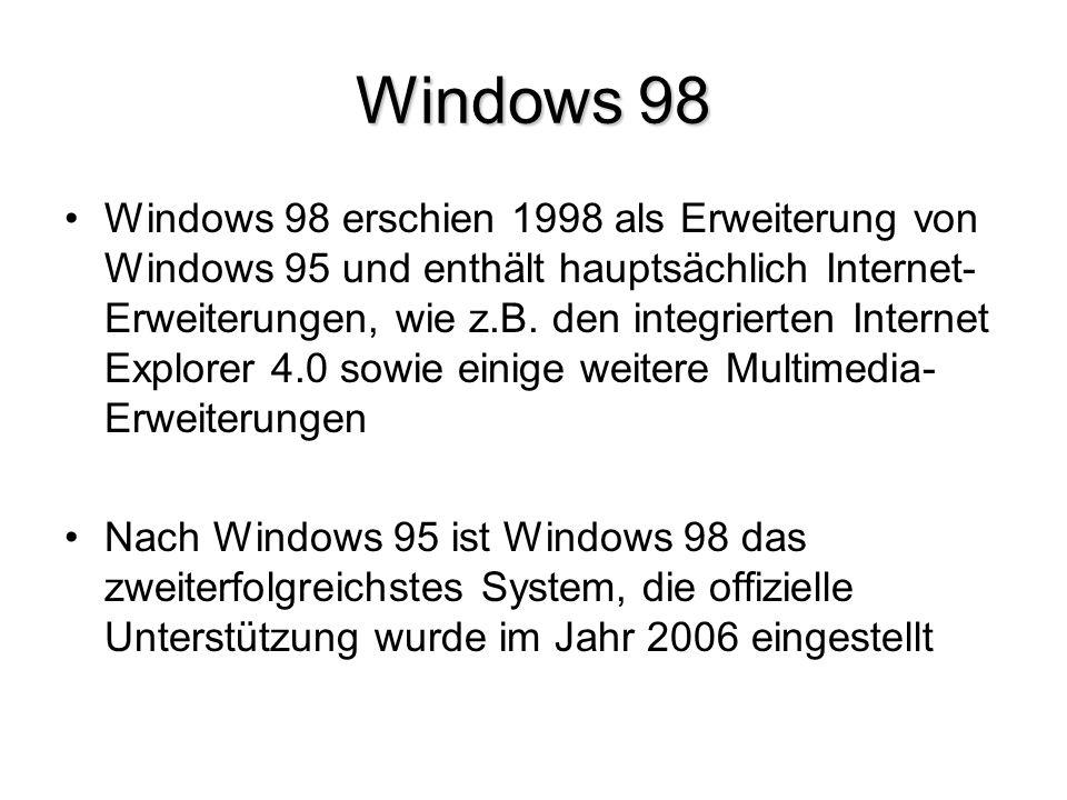 Windows 98 Windows 98 erschien 1998 als Erweiterung von Windows 95 und enthält hauptsächlich Internet- Erweiterungen, wie z.B. den integrierten Intern