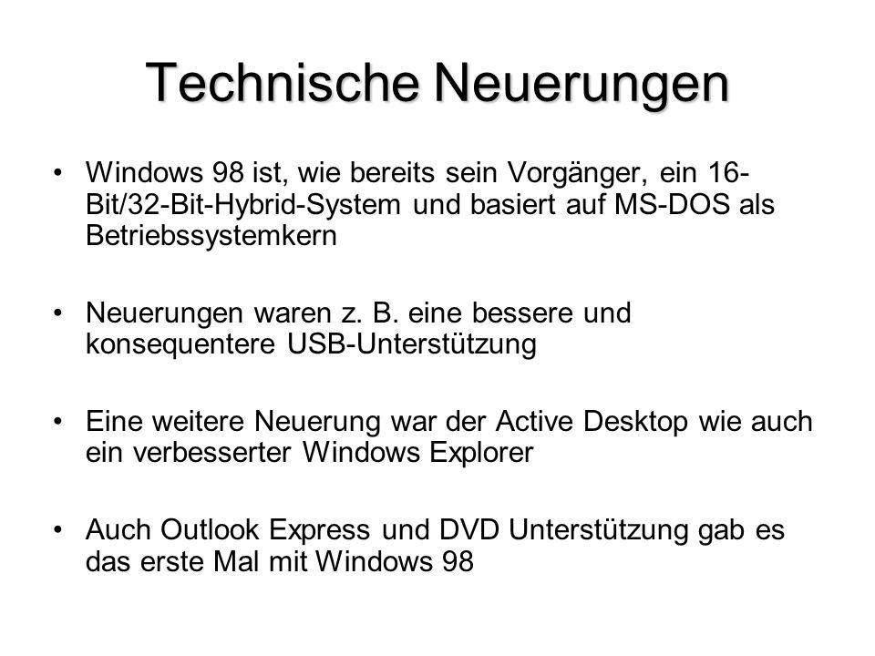 Technische Neuerungen Windows 98 ist, wie bereits sein Vorgänger, ein 16- Bit/32-Bit-Hybrid-System und basiert auf MS-DOS als Betriebssystemkern Neuer