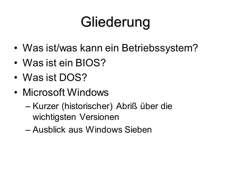 Gliederung Was ist/was kann ein Betriebssystem? Was ist ein BIOS? Was ist DOS? Microsoft Windows –Kurzer (historischer) Abriß über die wichtigsten Ver