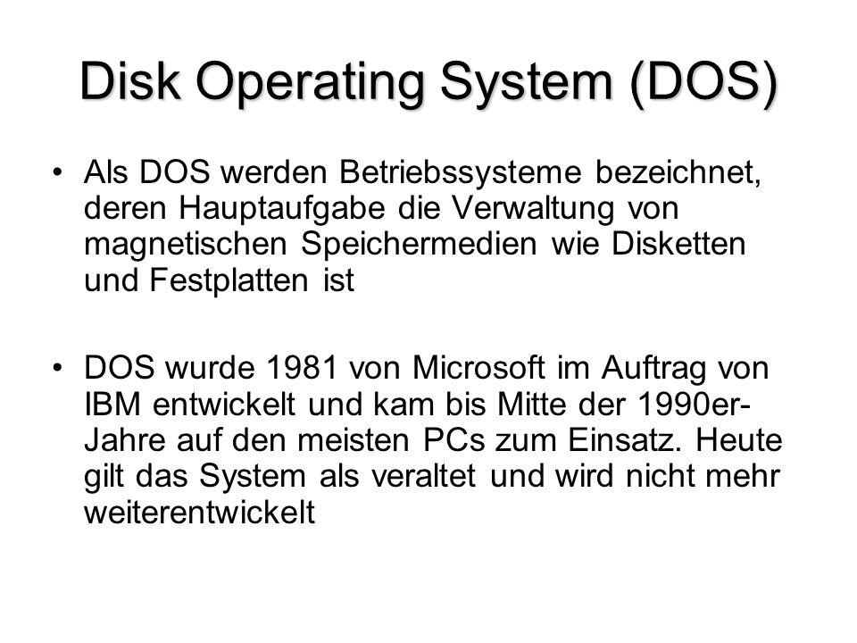 Disk Operating System (DOS) Als DOS werden Betriebssysteme bezeichnet, deren Hauptaufgabe die Verwaltung von magnetischen Speichermedien wie Disketten