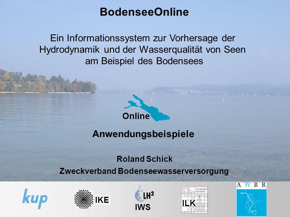Online 1 BodenseeOnline Ein Informationssystem zur Vorhersage der Hydrodynamik und der Wasserqualität von Seen am Beispiel des Bodensees IKE IWS ILK Online Anwendungsbeispiele Roland Schick Zweckverband Bodenseewasserversorgung