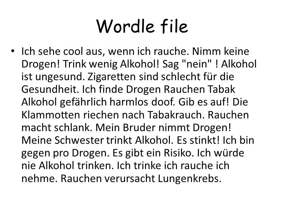 Wordle file Ich sehe cool aus, wenn ich rauche. Nimm keine Drogen! Trink wenig Alkohol! Sag
