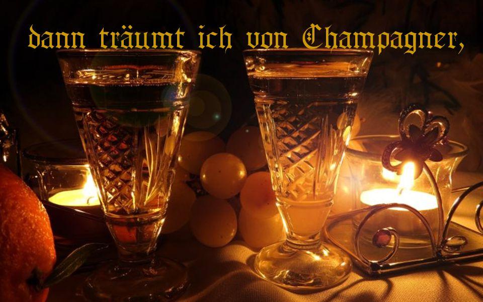 dann träumt ich von Champagner,