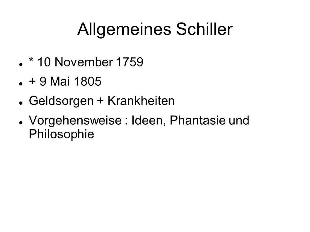 Allgemeines Schiller * 10 November 1759 + 9 Mai 1805 Geldsorgen + Krankheiten Vorgehensweise : Ideen, Phantasie und Philosophie