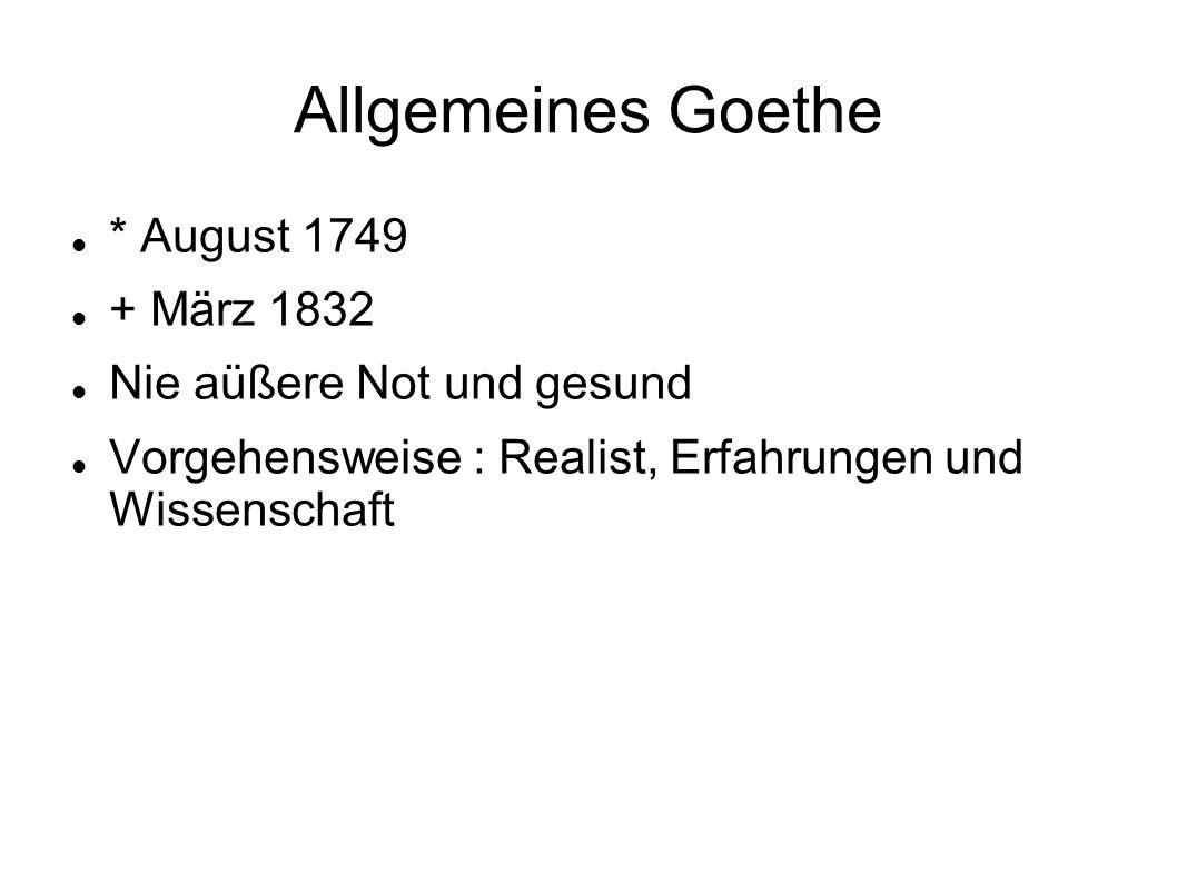 Allgemeines Goethe * August 1749 + März 1832 Nie aüßere Not und gesund Vorgehensweise : Realist, Erfahrungen und Wissenschaft