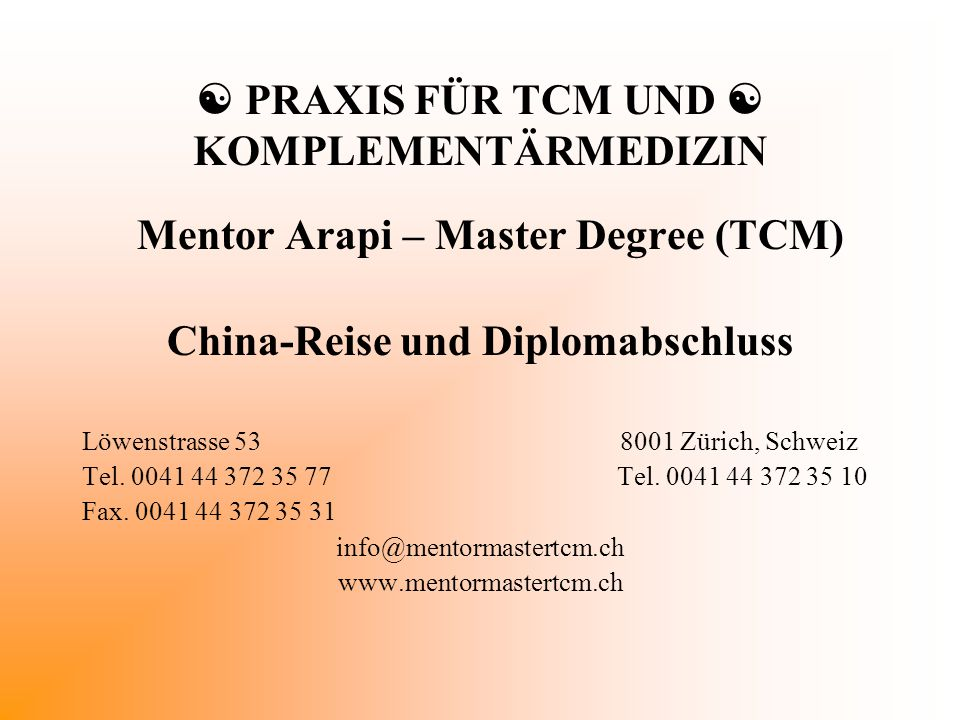  PRAXIS FÜR TCM UND  KOMPLEMENTÄRMEDIZIN Mentor Arapi – Master Degree (TCM) China-Reise und Diplomabschluss Löwenstrasse 53 8001 Zürich, Schweiz Tel.