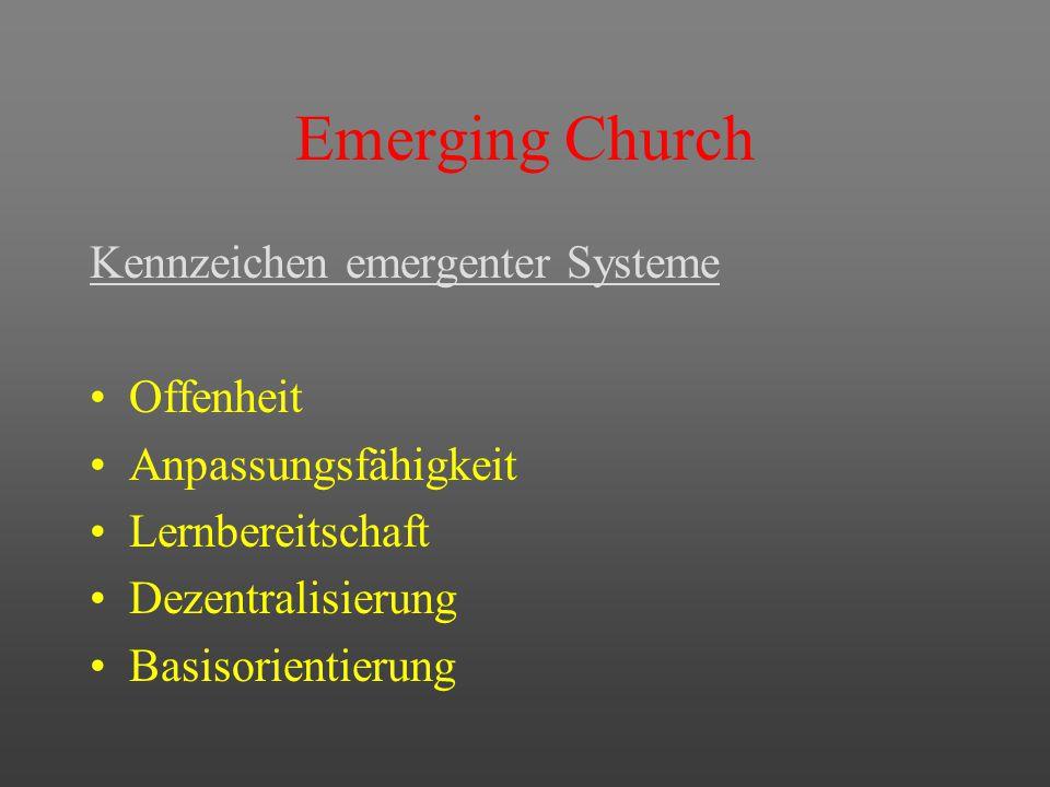 Emerging Church Konsequenz für die Gemeinde Evolution statt Revolution Inkulturation statt Rekultivierung Reaktion statt Aktion Kommunikation statt Kommando Identifikation statt Motivation Gemeinschaft statt Gemeinde Erfahrung statt Erinnerung