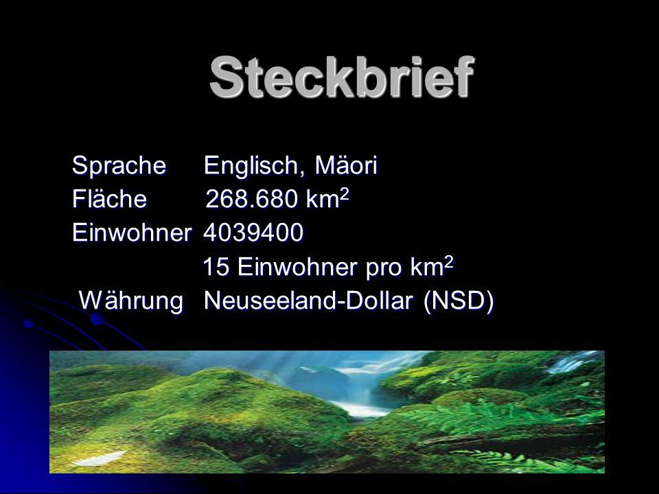 Steckbrief SpracheEnglisch, Mäori Fläche 268.680 km 2 Einwohner4039400 15 Einwohner pro km 2 15 Einwohner pro km 2 WährungNeuseeland-Dollar (NSD) WährungNeuseeland-Dollar (NSD)