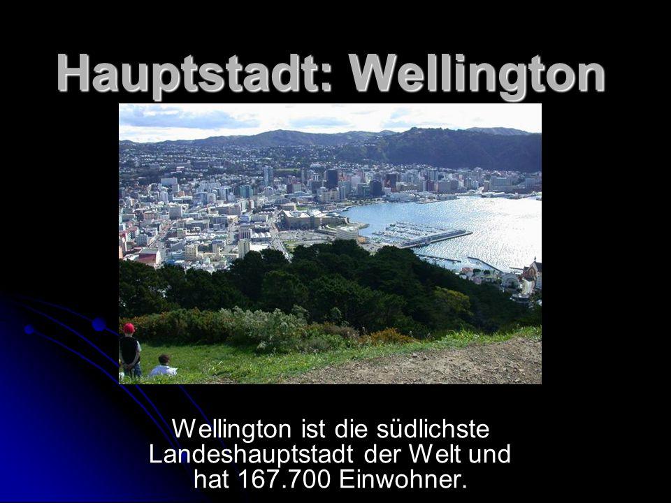 Hauptstadt: Wellington Wellington ist die südlichste Landeshauptstadt der Welt und hat 167.700 Einwohner.
