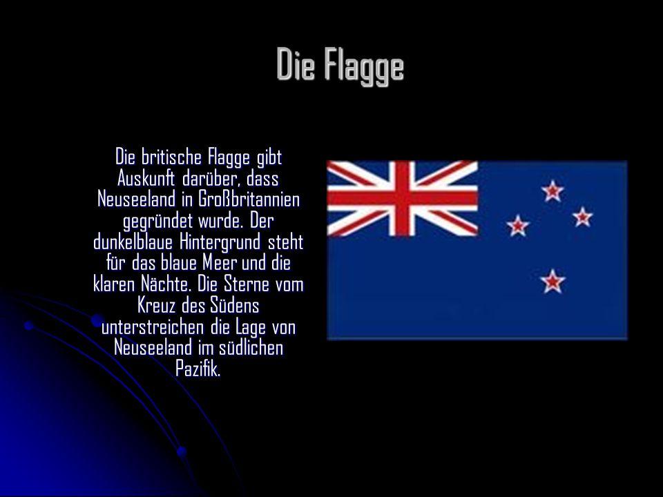 Die Flagge Die britische Flagge gibt Auskunft darüber, dass Neuseeland in Großbritannien gegründet wurde.