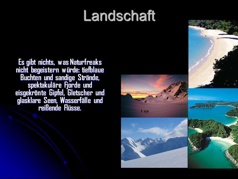 Landschaft Es gibt nichts, was Naturfreaks nicht begeistern würde: tiefblaue Buchten und sandige Strände, spektakuläre Fjorde und eisgekrönte Gipfel, Gletscher und glasklare Seen, Wasserfälle und reißende Flüsse.