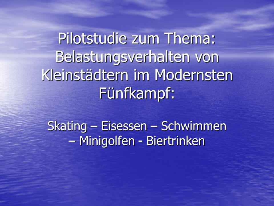 Pilotstudie zum Thema: Belastungsverhalten von Kleinstädtern im Modernsten Fünfkampf: Skating – Eisessen – Schwimmen – Minigolfen - Biertrinken