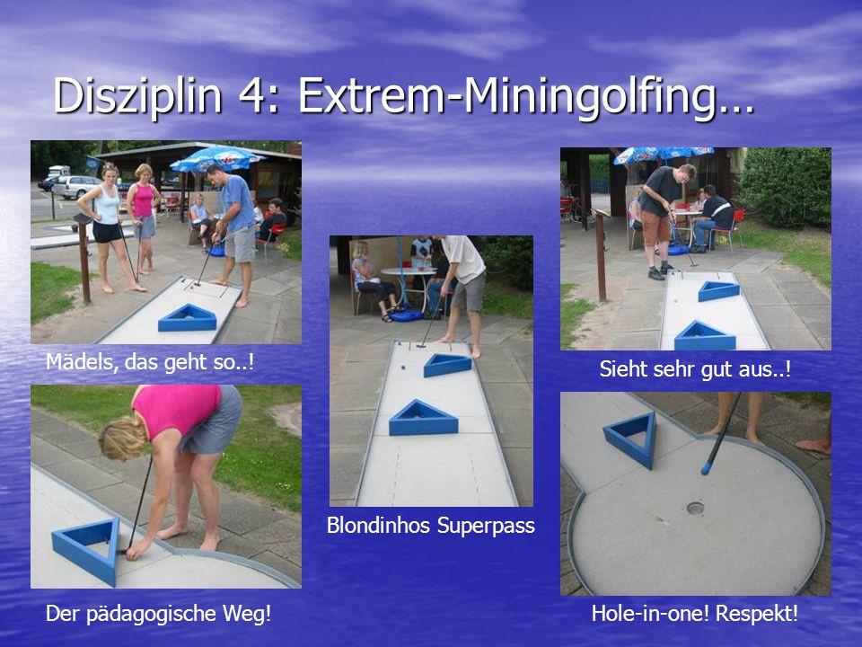 Disziplin 4: Extrem-Miningolfing… Mädels, das geht so...