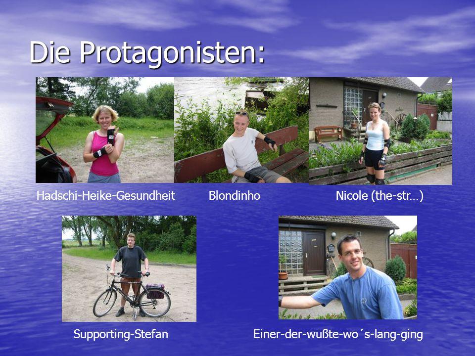 Die Protagonisten: Hadschi-Heike-GesundheitBlondinhoNicole (the-str…) Supporting-StefanEiner-der-wußte-wo´s-lang-ging