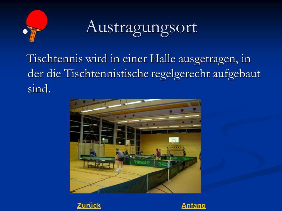 ZurückAnfangAustragungsort Tischtennis wird in einer Halle ausgetragen, in der die Tischtennistische regelgerecht aufgebaut sind. Tischtennis wird in
