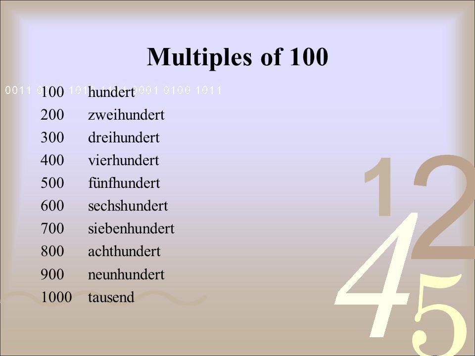 Multiples of 100 100 hundert 200 zweihundert 300 dreihundert 400vierhundert 500fünfhundert 600sechshundert 700siebenhundert 800achthundert 900neunhundert 1000tausend